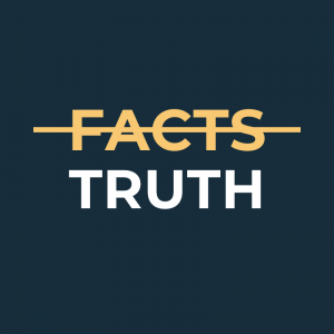 Facts are not the same as Truth
