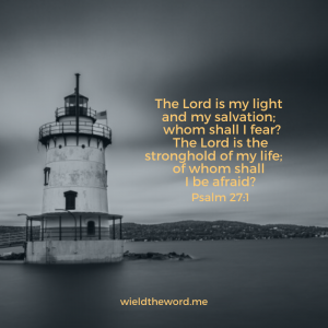 The Lord is my light and my salvation - of whom shall I be afraid?