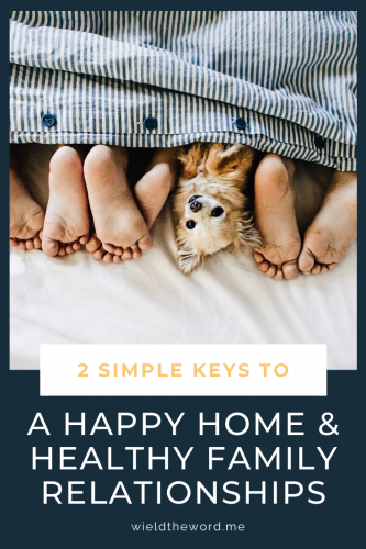 2 Simple Keys to a Happy Home & Healthy Family Relationships